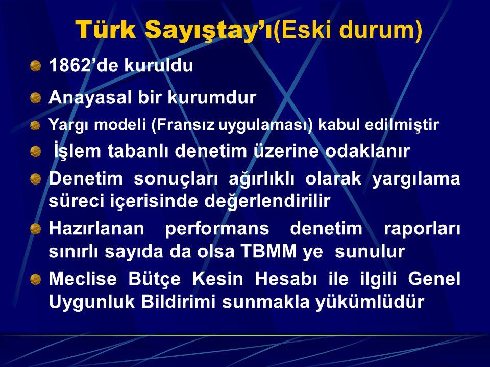 Türk Sayıştay'ı (Eski durum) 1862'de kuruldu Anayasal bir kurumdur Yargı modeli (Fransız uygulaması) kabul edilmiştir İşlem tabanlı denetim üzerine od