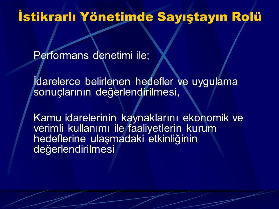 İstikrarlı Yönetimde Sayıştayın Rolü Performans denetimi ile; İdarelerce belirlenen hedefler ve uygulama sonuçlarının değerlendirilmesi, Kamu idareler