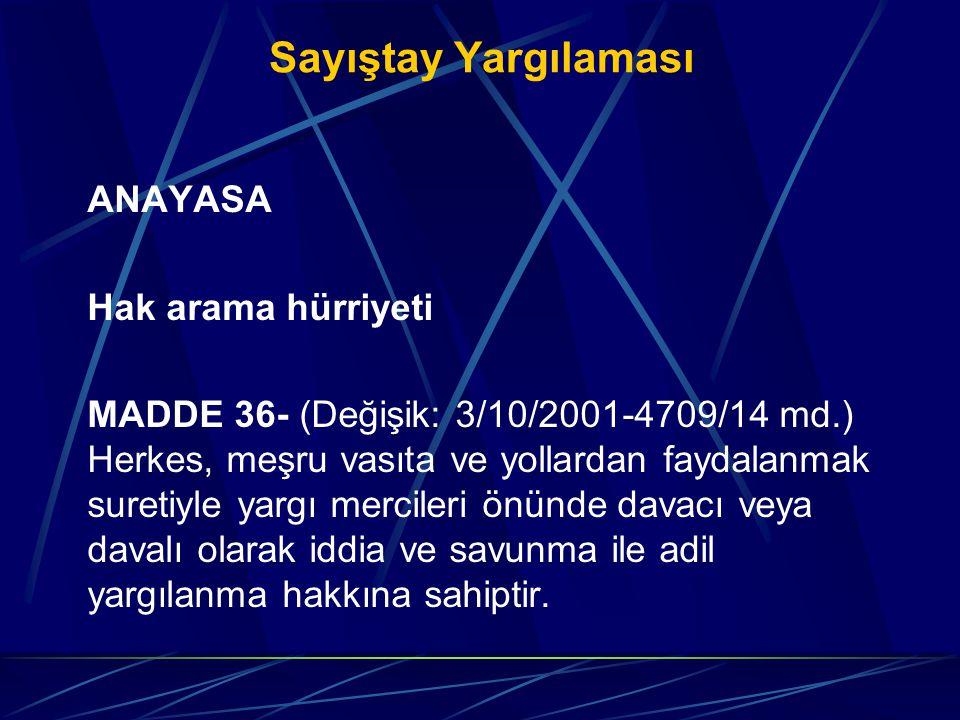 Sayıştay Yargılaması ANAYASA Hak arama hürriyeti MADDE 36- (Değişik: 3/10/2001-4709/14 md.) Herkes, meşru vasıta ve yollardan faydalanmak suretiyle ya