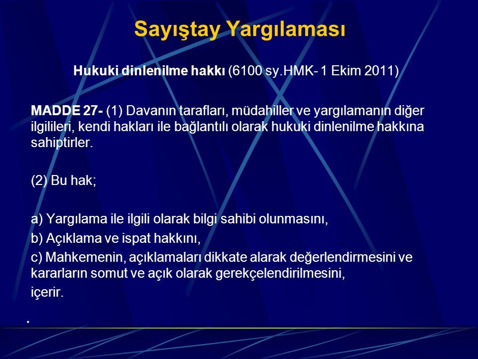 Sayıştay Yargılaması Hukuki dinlenilme hakkı (6100 sy.HMK- 1 Ekim 2011) MADDE 27- (1) Davanın tarafları, müdahiller ve yargılamanın diğer ilgilileri,