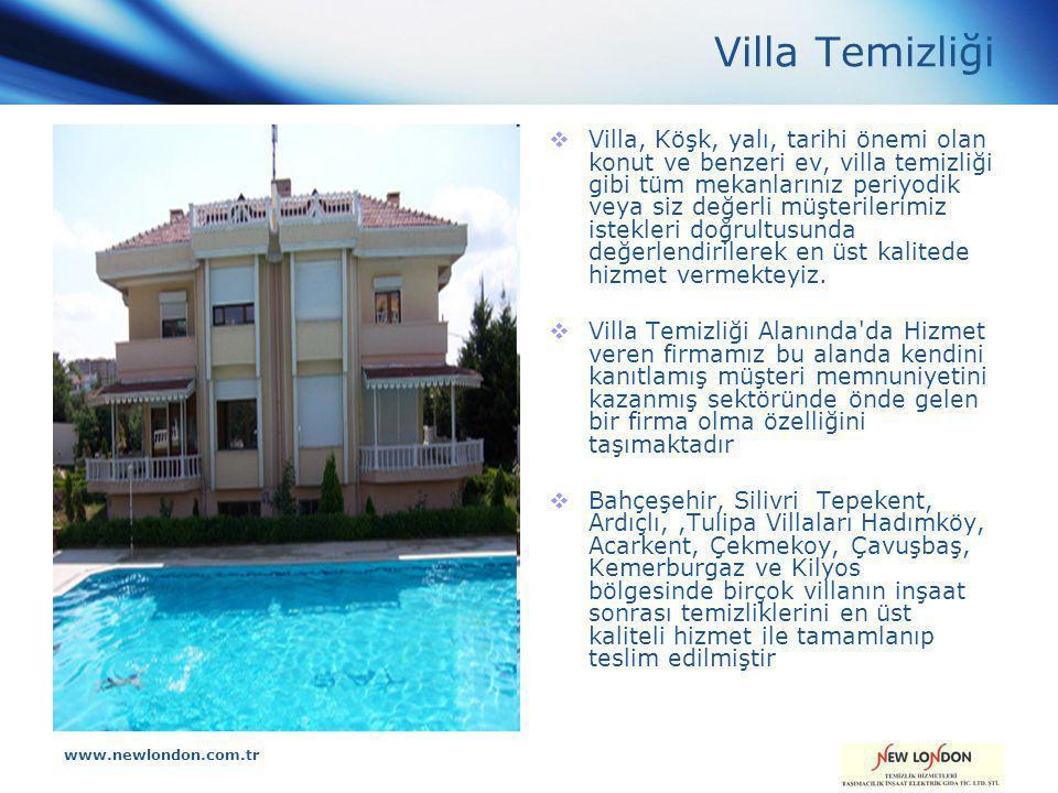 www.newlondon.com.tr Villa Temizliği  Villa, Köşk, yalı, tarihi önemi olan konut ve benzeri ev, villa temizliği gibi tüm mekanlarınız periyodik veya siz değerli müşterilerimiz istekleri doğrultusunda değerlendirilerek en üst kalitede hizmet vermekteyiz.