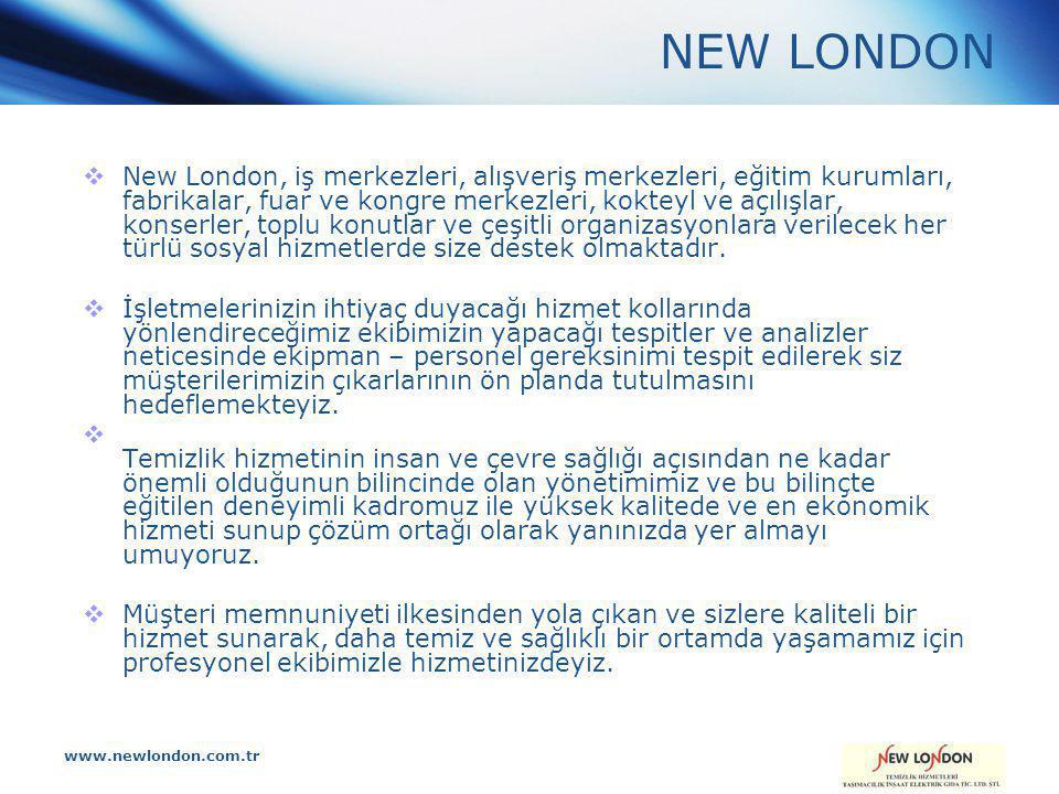 www.newlondon.com.tr NEW LONDON  New London, iş merkezleri, alışveriş merkezleri, eğitim kurumları, fabrikalar, fuar ve kongre merkezleri, kokteyl ve açılışlar, konserler, toplu konutlar ve çeşitli organizasyonlara verilecek her türlü sosyal hizmetlerde size destek olmaktadır.