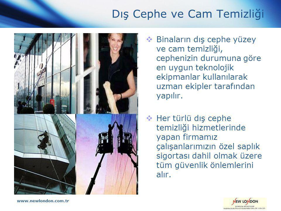 www.newlondon.com.tr Dış Cephe ve Cam Temizliği  Binaların dış cephe yüzey ve cam temizliği, cephenizin durumuna göre en uygun teknolojik ekipmanlar kullanılarak uzman ekipler tarafından yapılır.