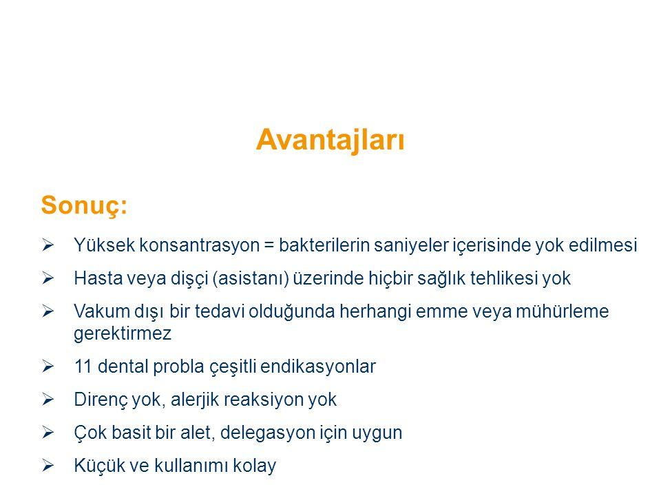  Yüksek konsantrasyon = bakterilerin saniyeler içerisinde yok edilmesi  Hasta veya dişçi (asistanı) üzerinde hiçbir sağlık tehlikesi yok  Vakum dış