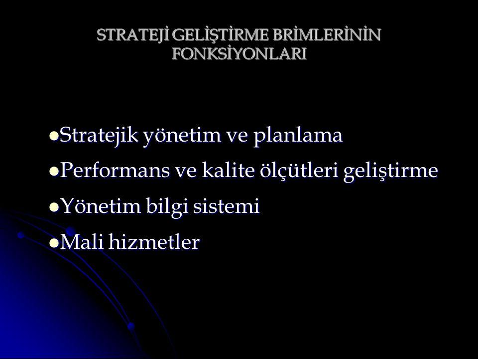 STRATEJİ GELİŞTİRME BRİMLERİNİN FONKSİYONLARI Stratejik yönetim ve planlama Stratejik yönetim ve planlama Performans ve kalite ölçütleri geliştirme Pe