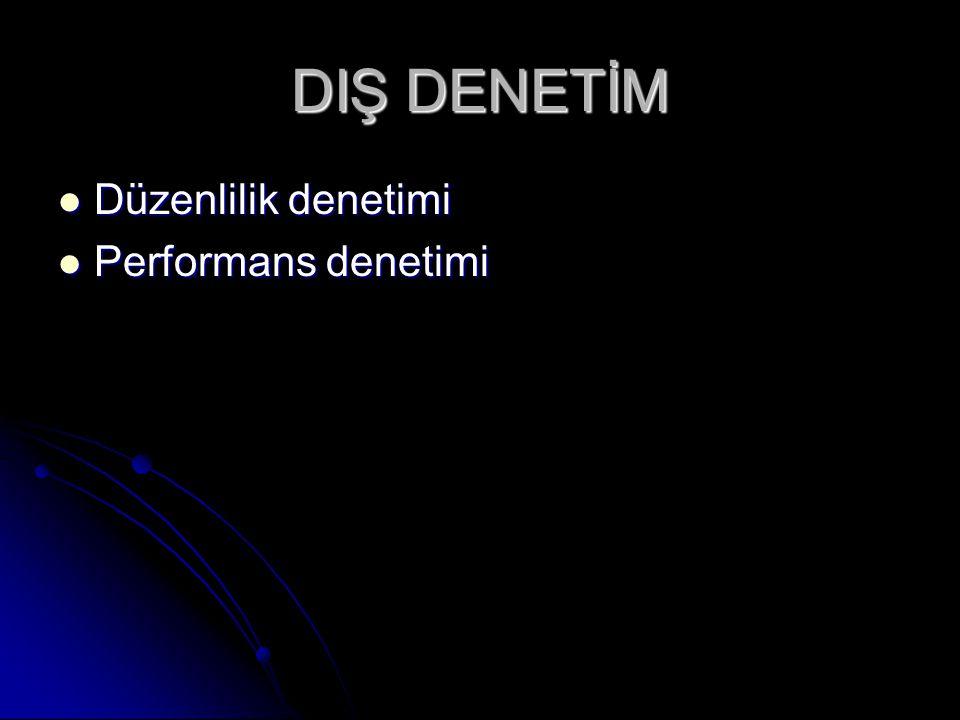 DIŞ DENETİM Düzenlilik denetimi Düzenlilik denetimi Performans denetimi Performans denetimi