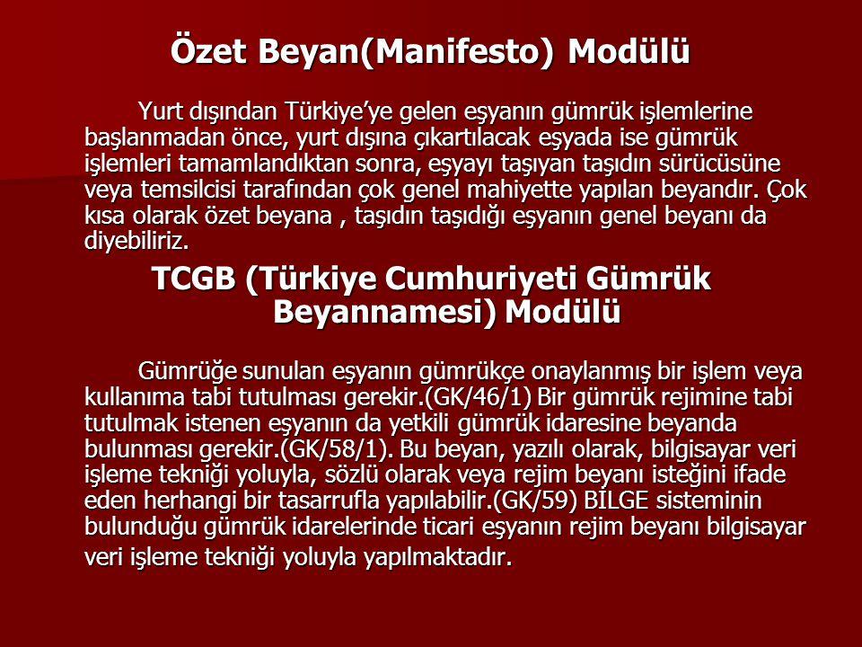Özet Beyan(Manifesto) Modülü Yurt dışından Türkiye'ye gelen eşyanın gümrük işlemlerine başlanmadan önce, yurt dışına çıkartılacak eşyada ise gümrük iş