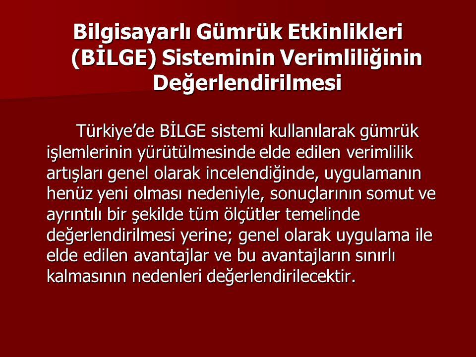 Bilgisayarlı Gümrük Etkinlikleri (BİLGE) Sisteminin Verimliliğinin Değerlendirilmesi Türkiye'de BİLGE sistemi kullanılarak gümrük işlemlerinin yürütül
