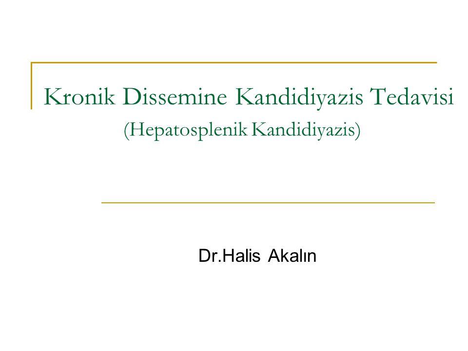 Kronik Dissemine Kandidiyazis Tedavisi (Hepatosplenik Kandidiyazis) Dr.Halis Akalın