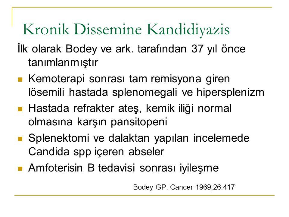 Kronik Dissemine Kandidiyazis İlk olarak Bodey ve ark. tarafından 37 yıl önce tanımlanmıştır Kemoterapi sonrası tam remisyona giren lösemili hastada s