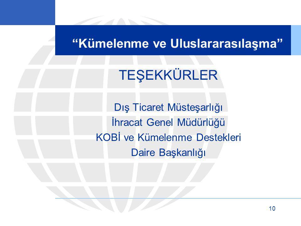 """10 """"Kümelenme ve Uluslararasılaşma"""" TEŞEKKÜRLER Dış Ticaret Müsteşarlığı İhracat Genel Müdürlüğü KOBİ ve Kümelenme Destekleri Daire Başkanlığı"""