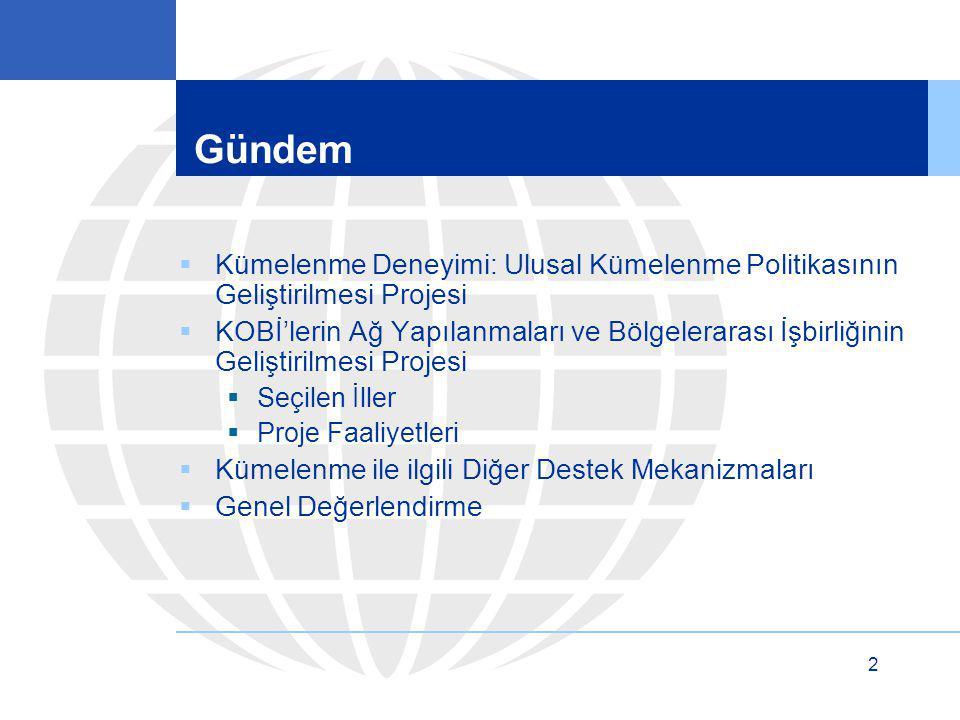2 Gündem  Kümelenme Deneyimi: Ulusal Kümelenme Politikasının Geliştirilmesi Projesi  KOBİ'lerin Ağ Yapılanmaları ve Bölgelerarası İşbirliğinin Geliş