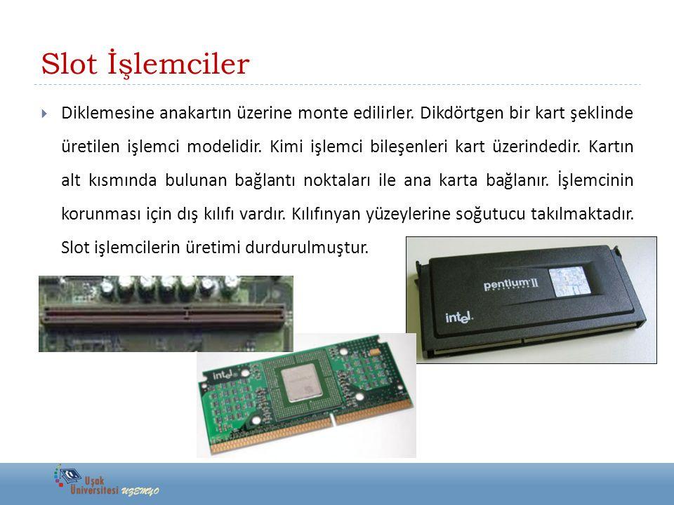 Slot İşlemciler  Diklemesine anakartın üzerine monte edilirler. Dikdörtgen bir kart şeklinde üretilen işlemci modelidir. Kimi işlemci bileşenleri kar