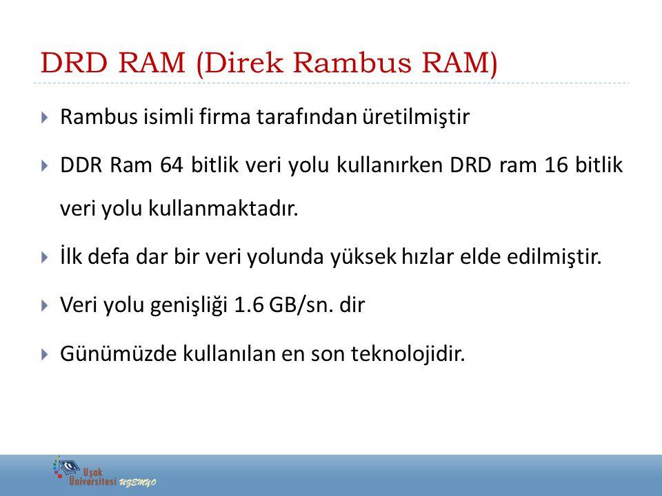 DRD RAM (Direk Rambus RAM)  Rambus isimli firma tarafından üretilmiştir  DDR Ram 64 bitlik veri yolu kullanırken DRD ram 16 bitlik veri yolu kullanm