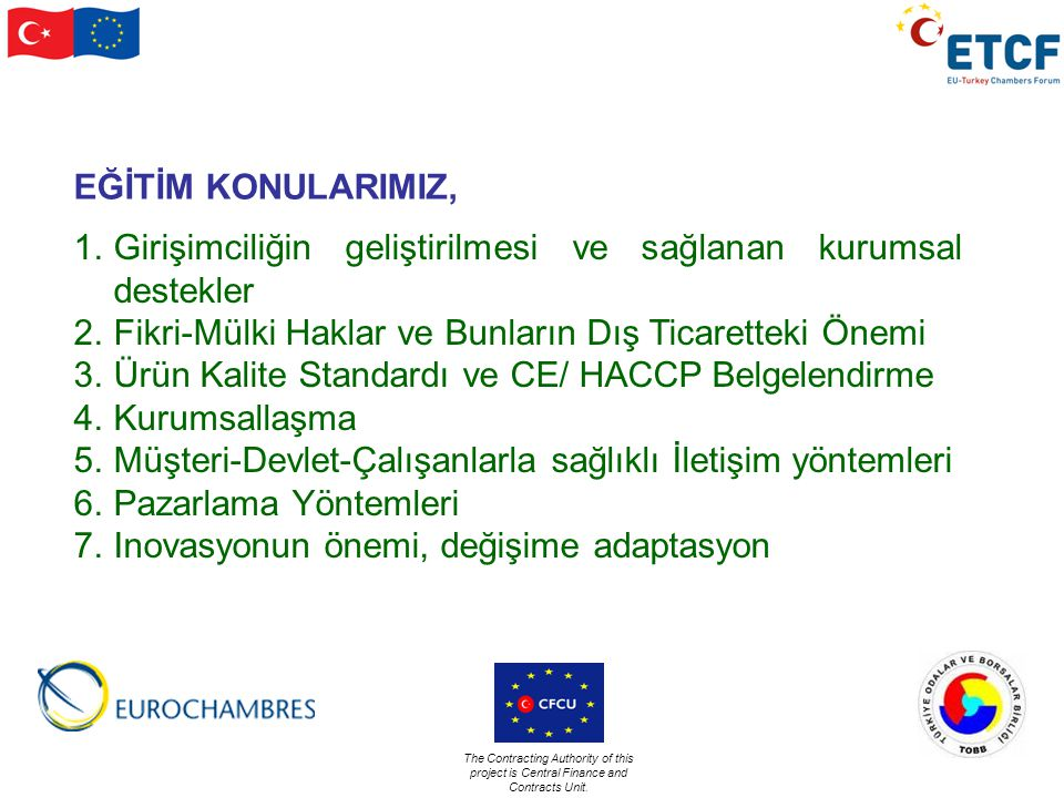 The Contracting Authority of this project is Central Finance and Contracts Unit. EĞİTİM KONULARIMIZ, 1.Girişimciliğin geliştirilmesi ve sağlanan kurum