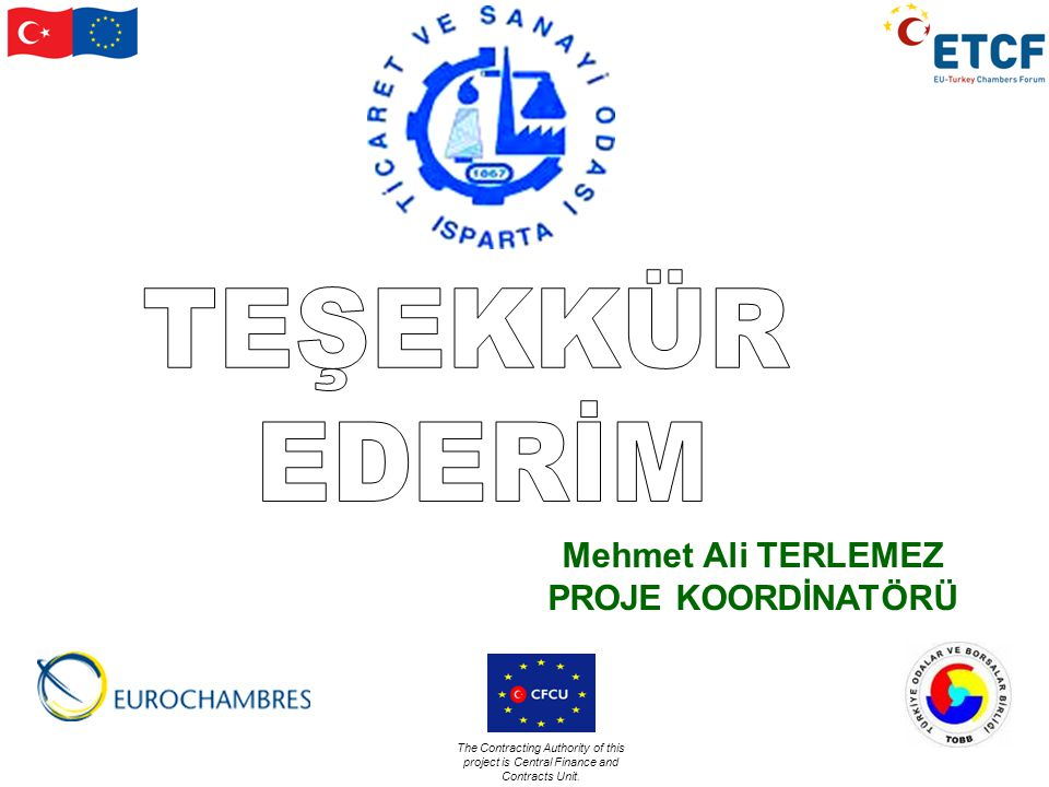The Contracting Authority of this project is Central Finance and Contracts Unit. Mehmet Ali TERLEMEZ PROJE KOORDİNATÖRÜ