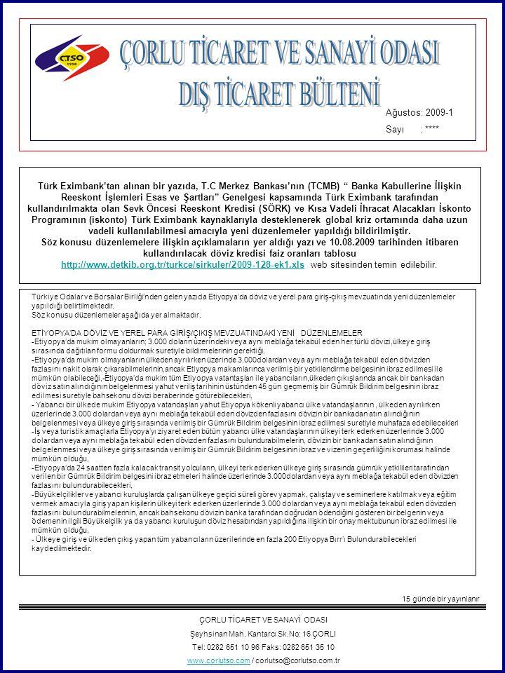 Ağustos: 2009-1 Sayı : **** Türk Eximbank'tan alınan bir yazıda, T.C Merkez Bankası'nın (TCMB) Banka Kabullerine İlişkin Reeskont İşlemleri Esas ve Şartları Genelgesi kapsamında Türk Eximbank tarafından kullandırılmakta olan Sevk Öncesi Reeskont Kredisi (SÖRK) ve Kısa Vadeli İhracat Alacakları İskonto Programının (iskonto) Türk Eximbank kaynaklarıyla desteklenerek global kriz ortamında daha uzun vadeli kullanılabilmesi amacıyla yeni düzenlemeler yapıldığı bildirilmiştir.