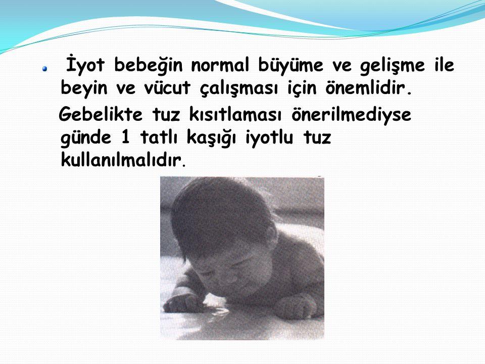 İyot bebeğin normal büyüme ve gelişme ile beyin ve vücut çalışması için önemlidir.