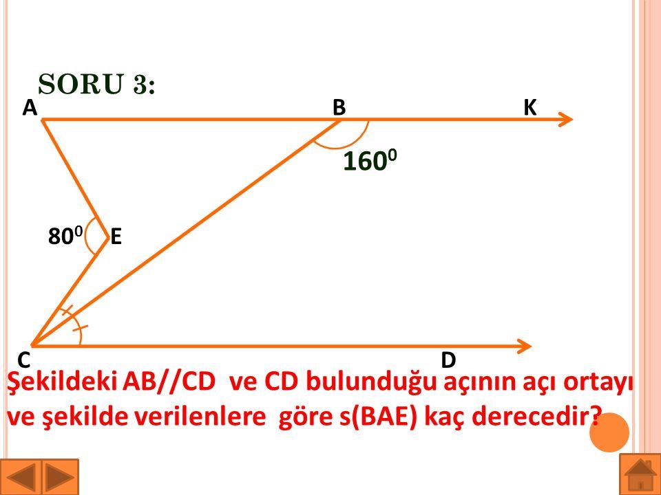 SORU 3: 160 0 AB CD E K 80 0 Şekildeki AB//CD ve CD bulunduğu açının açı ortayı ve şekilde verilenlere göre s(BAE) kaç derecedir?