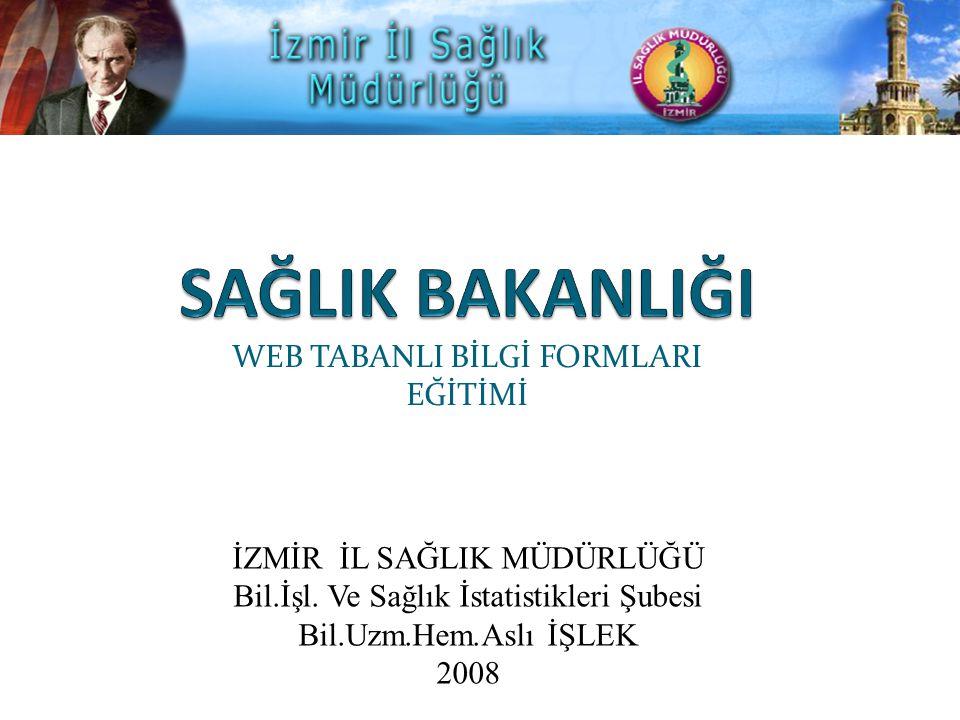 WEB TABANLI BİLGİ FORMLARI EĞİTİMİ İZMİR İL SAĞLIK MÜDÜRLÜĞÜ Bil.İşl.