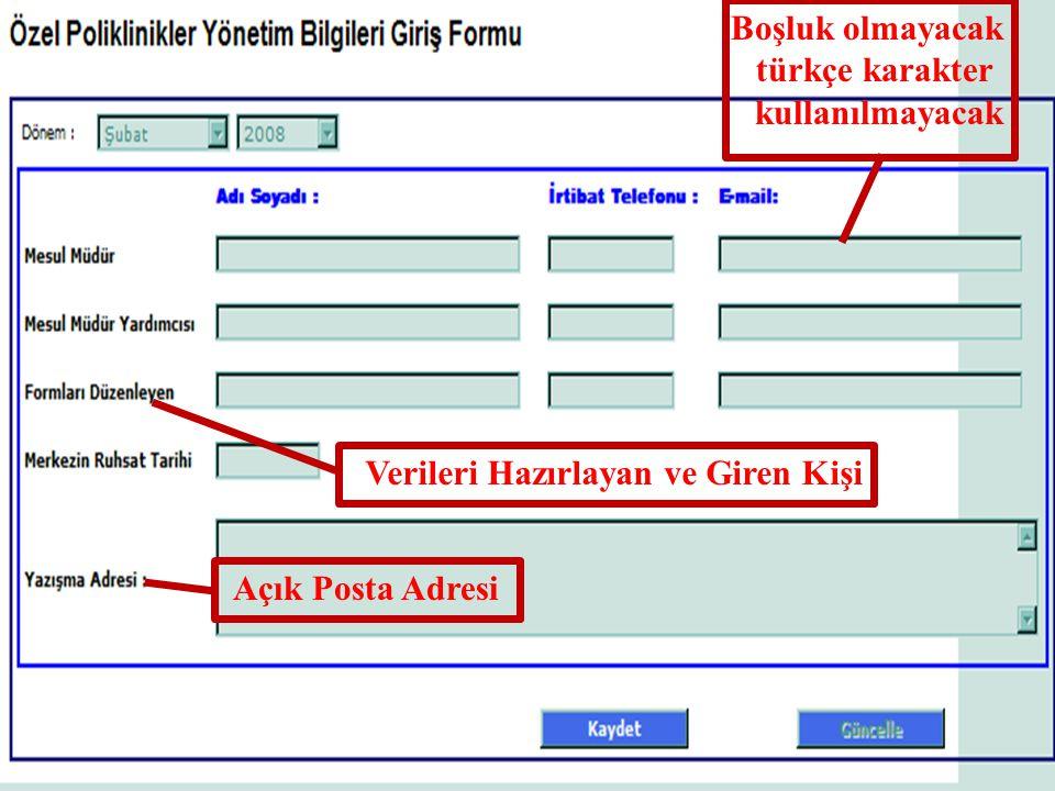 Verileri Hazırlayan ve Giren Kişi Boşluk olmayacak türkçe karakter kullanılmayacak Açık Posta Adresi