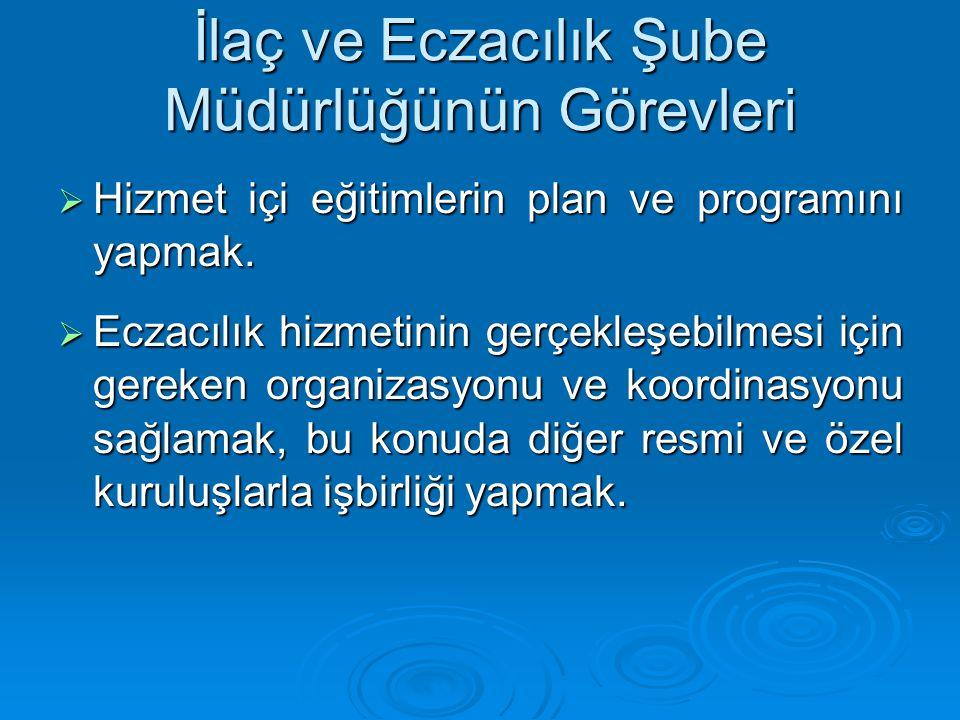 İlaç ve Eczacılık Şube Müdürlüğünün Görevleri  Hizmet içi eğitimlerin plan ve programını yapmak.  Eczacılık hizmetinin gerçekleşebilmesi için gereke