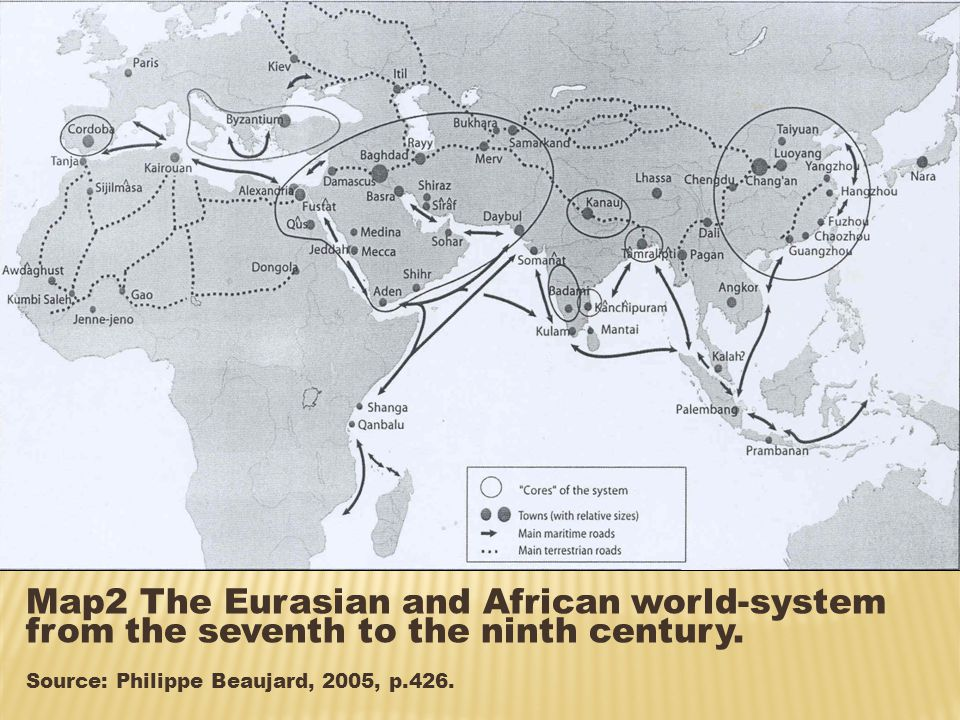 Map2 The Eurasian and African world-system from the seventh to the ninth century.