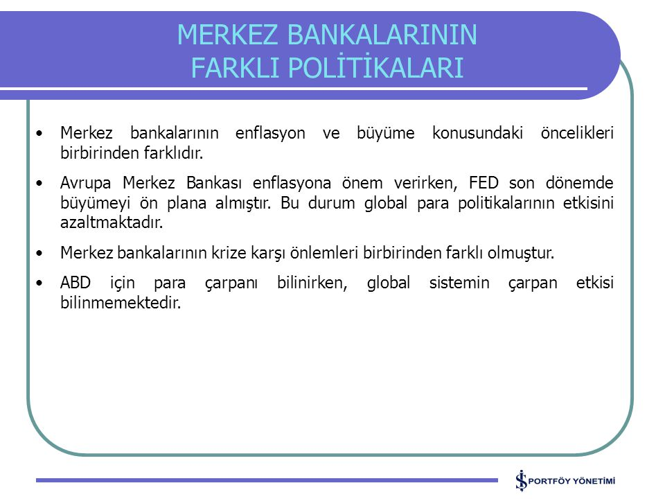 MERKEZ BANKALARININ FARKLI POLİTİKALARI Merkez bankalarının enflasyon ve büyüme konusundaki öncelikleri birbirinden farklıdır. Avrupa Merkez Bankası e