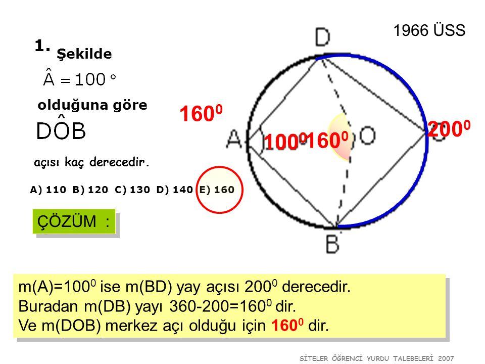 SİTELER ÖĞRENCİ YURDU TALEBELERİ 2007 1. Şekilde olduğuna göre açısı kaç derecedir. A) 110 B) 120 C) 130 D) 140 E) 160 1966 ÜSS ÇÖZÜM : m(A)=100 0 ise