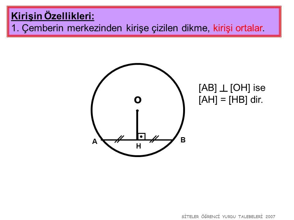 SİTELER ÖĞRENCİ YURDU TALEBELERİ 2007 o Kirişin Özellikleri: 1. Çemberin merkezinden kirişe çizilen dikme, kirişi ortalar. A B H [AB] ┴ [OH] ise [AH]