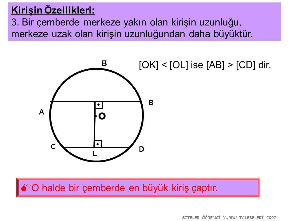 SİTELER ÖĞRENCİ YURDU TALEBELERİ 2007 o Kirişin Özellikleri: 3. Bir çemberde merkeze yakın olan kirişin uzunluğu, merkeze uzak olan kirişin uzunluğund