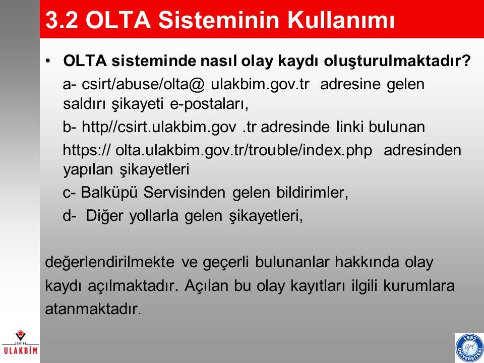 12 3.2 OLTA Sisteminin Kullanımı OLTA sisteminde nasıl olay kaydı oluşturulmaktadır? a- csirt/abuse/olta@ ulakbim.gov.tr adresine gelen saldırı şikaye