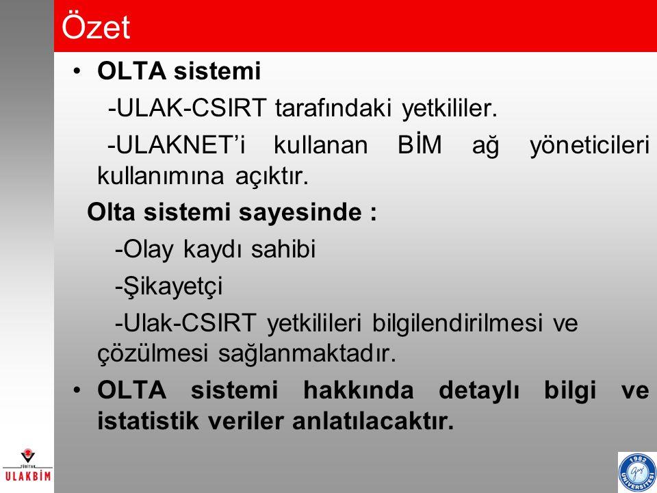 3 Özet OLTA sistemi -ULAK-CSIRT tarafındaki yetkililer. -ULAKNET'i kullanan BİM ağ yöneticileri kullanımına açıktır. Olta sistemi sayesinde : -Olay ka