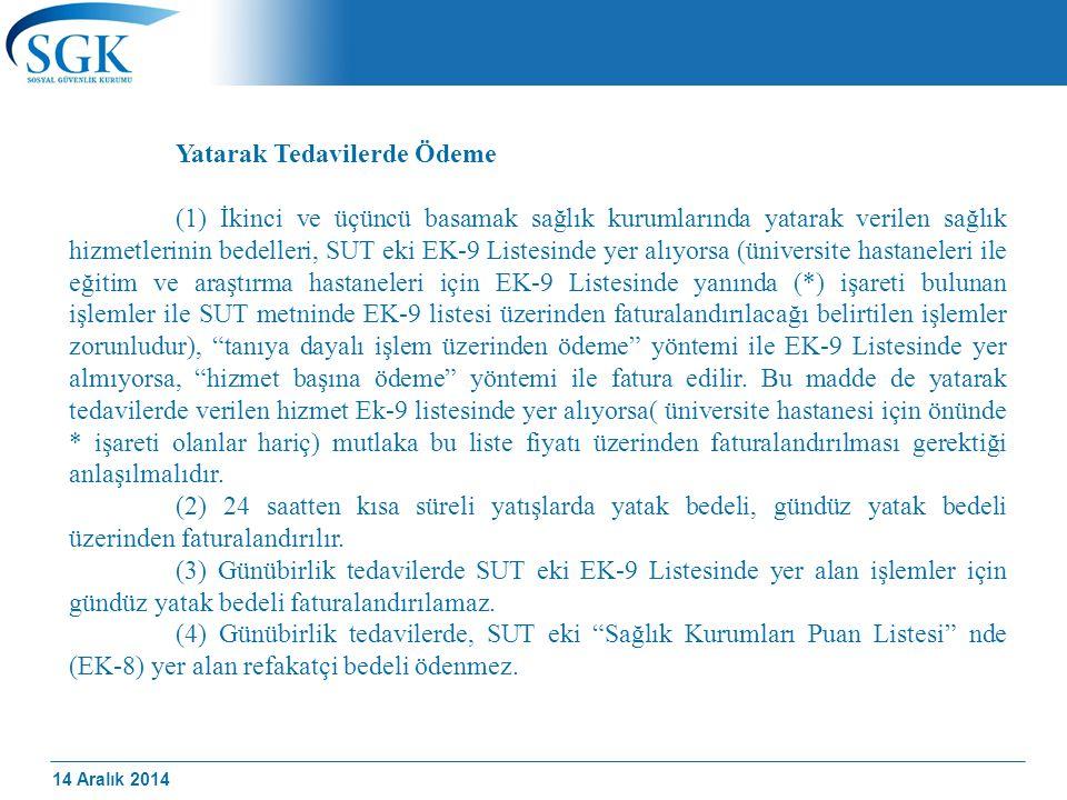 14 Aralık 2014 Yatarak Tedavilerde Ödeme (1) İkinci ve üçüncü basamak sağlık kurumlarında yatarak verilen sağlık hizmetlerinin bedelleri, SUT eki EK-9