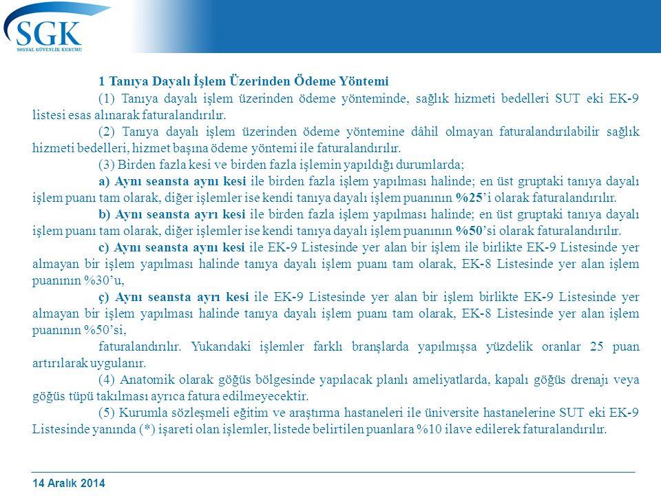 14 Aralık 2014 1 Tanıya Dayalı İşlem Üzerinden Ödeme Yöntemi (1) Tanıya dayalı işlem üzerinden ödeme yönteminde, sağlık hizmeti bedelleri SUT eki EK-9