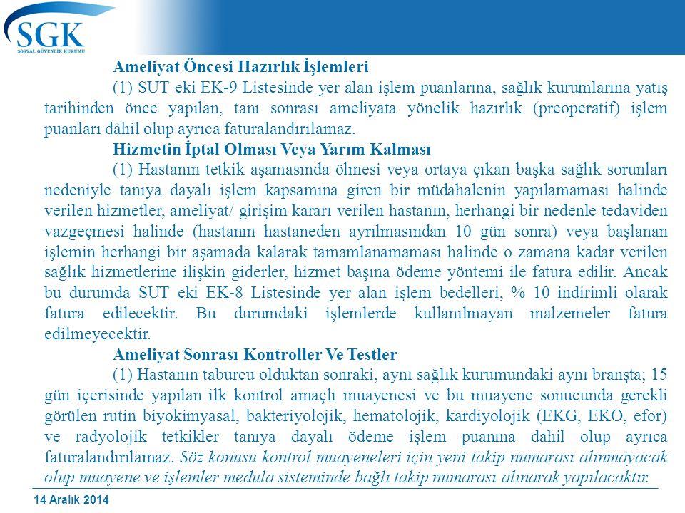 14 Aralık 2014 Ameliyat Öncesi Hazırlık İşlemleri (1) SUT eki EK-9 Listesinde yer alan işlem puanlarına, sağlık kurumlarına yatış tarihinden önce yapı