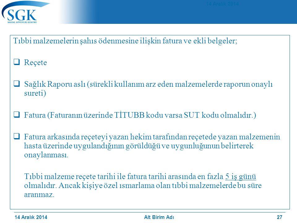 14 Aralık 2014 Tıbbi malzemelerin şahıs ödenmesine ilişkin fatura ve ekli belgeler;  Reçete  Sağlık Raporu aslı (sürekli kullanım arz eden malzemele