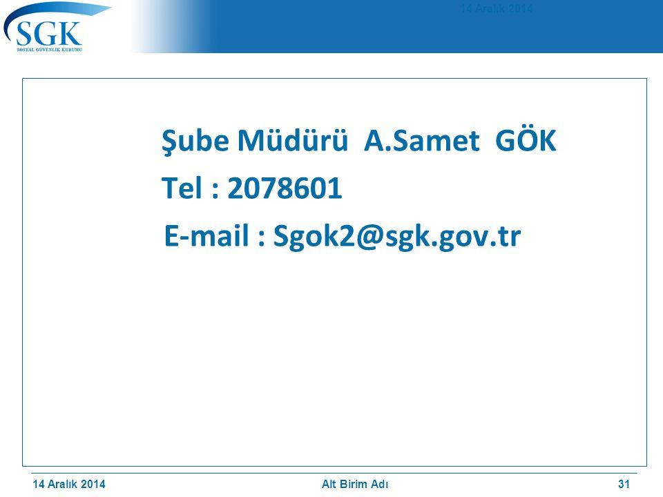 14 Aralık 2014 Şube Müdürü A.Samet GÖK Tel : 2078601 E-mail : Sgok2@sgk.gov.tr 14 Aralık 2014 Alt Birim Adı31