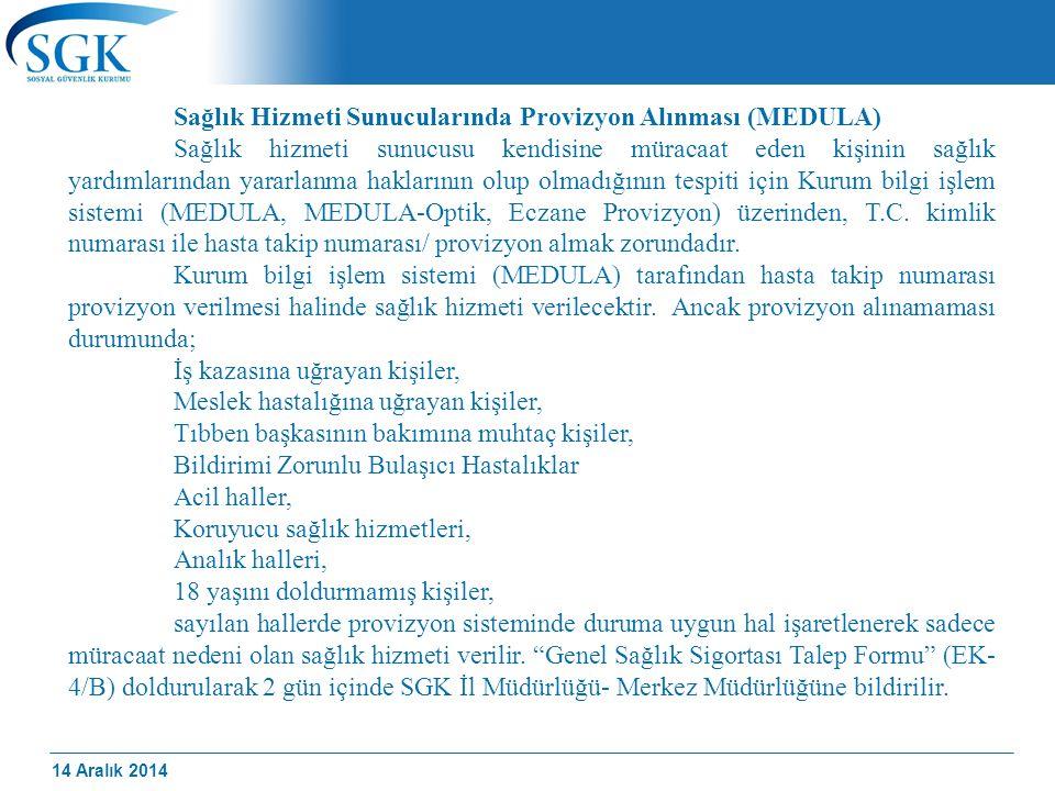 14 Aralık 2014 Sağlık Hizmeti Sunucularında Provizyon Alınması (MEDULA) Sağlık hizmeti sunucusu kendisine müracaat eden kişinin sağlık yardımlarından