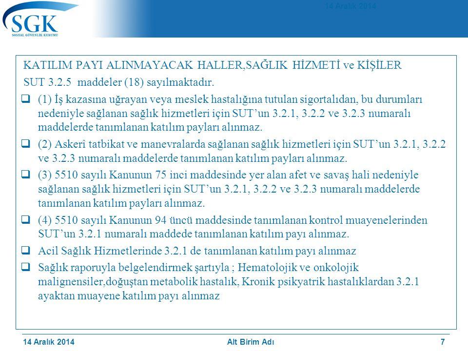 14 Aralık 2014 KATILIM PAYI ALINMAYACAK HALLER,SAĞLIK HİZMETİ ve KİŞİLER SUT 3.2.5 maddeler (18) sayılmaktadır.  (1) İş kazasına uğrayan veya meslek