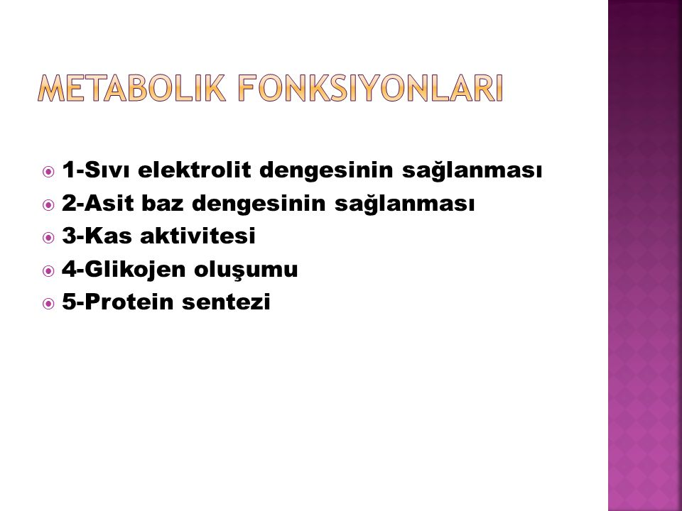  1-Sıvı elektrolit dengesinin sağlanması  2-Asit baz dengesinin sağlanması  3-Kas aktivitesi  4-Glikojen oluşumu  5-Protein sentezi
