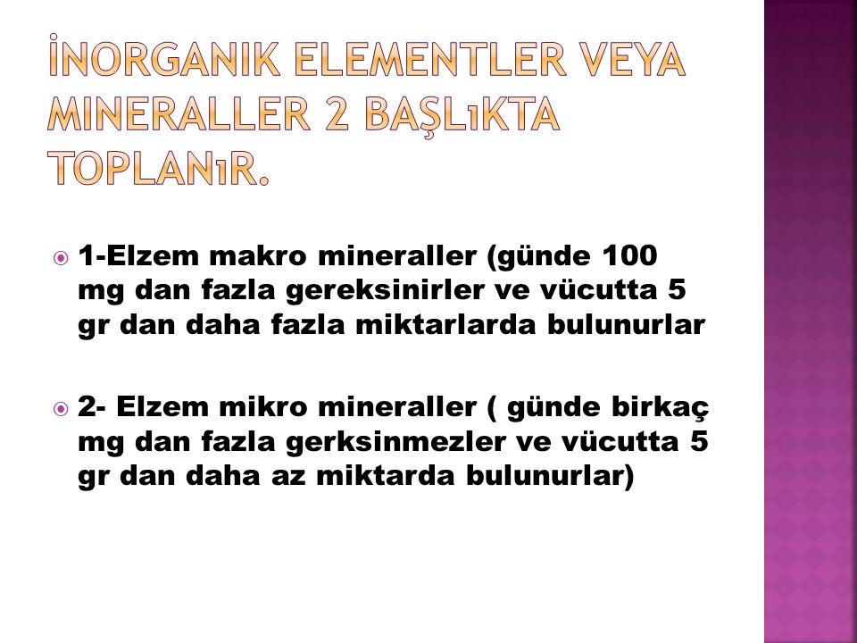  1-Elzem makro mineraller (günde 100 mg dan fazla gereksinirler ve vücutta 5 gr dan daha fazla miktarlarda bulunurlar  2- Elzem mikro mineraller ( g