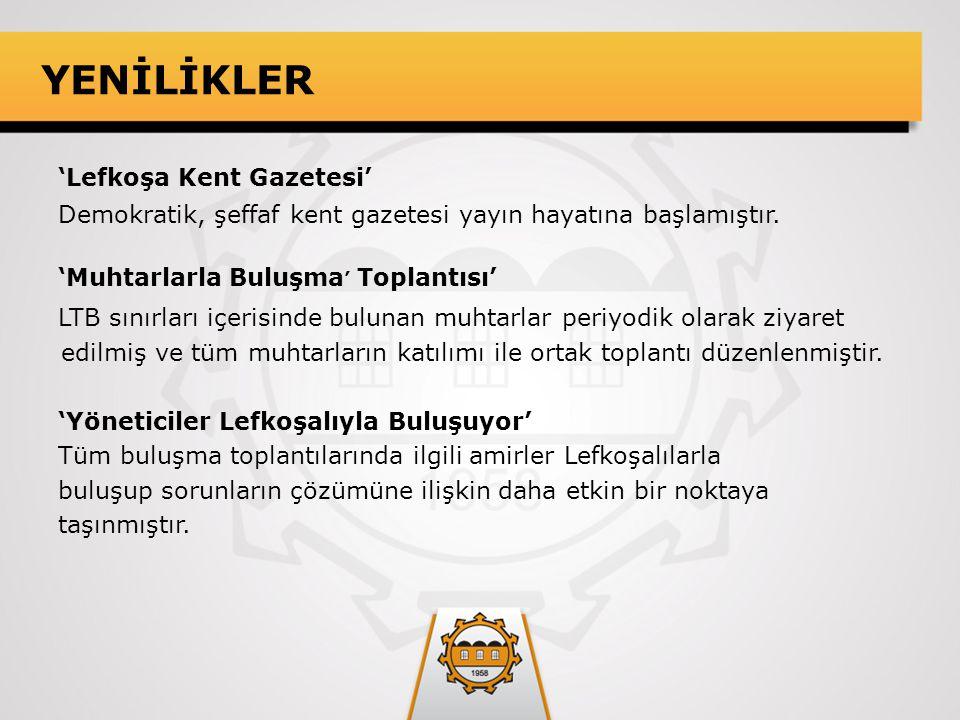 YENİLİKLER 'Lefkoşa Kent Gazetesi' Demokratik, şeffaf kent gazetesi yayın hayatına başlamıştır. 'Muhtarlarla Buluşma ' Toplantısı' LTB sınırları içeri