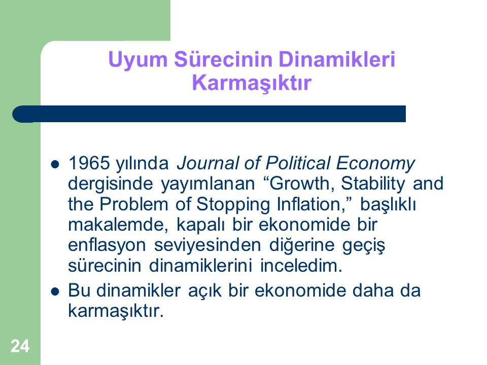 "24 Uyum Sürecinin Dinamikleri Karmaşıktır 1965 yılında Journal of Political Economy dergisinde yayımlanan ""Growth, Stability and the Problem of Stoppi"