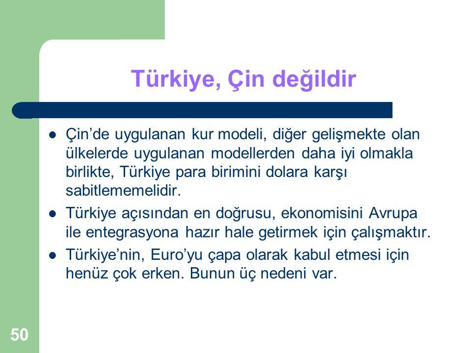 50 Türkiye, Çin değildir Çin'de uygulanan kur modeli, diğer gelişmekte olan ülkelerde uygulanan modellerden daha iyi olmakla birlikte, Türkiye para birimini dolara karşı sabitlememelidir.