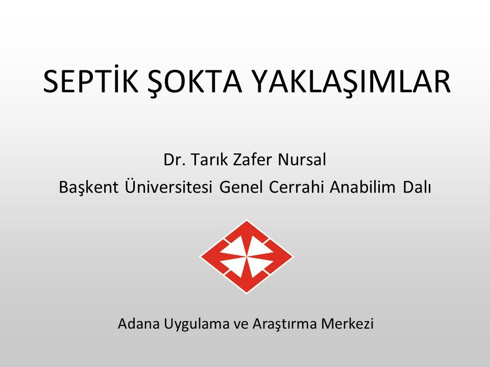 SEPTİK ŞOKTA YAKLAŞIMLAR Dr. Tarık Zafer Nursal Başkent Üniversitesi Genel Cerrahi Anabilim Dalı Adana Uygulama ve Araştırma Merkezi