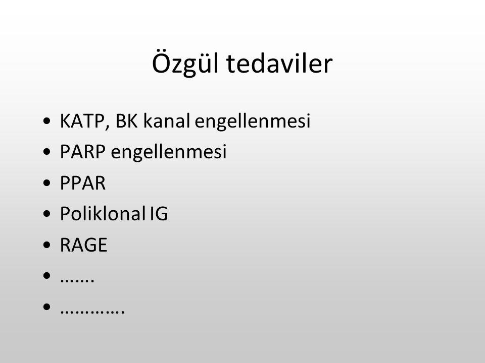 Özgül tedaviler KATP, BK kanal engellenmesi PARP engellenmesi PPAR Poliklonal IG RAGE ……. ………….