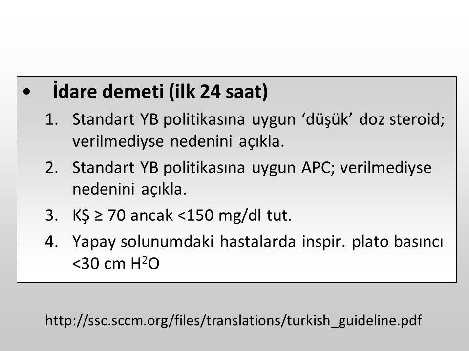 İdare demeti (ilk 24 saat) 1.Standart YB politikasına uygun 'düşük' doz steroid; verilmediyse nedenini açıkla. 2.Standart YB politikasına uygun APC; v