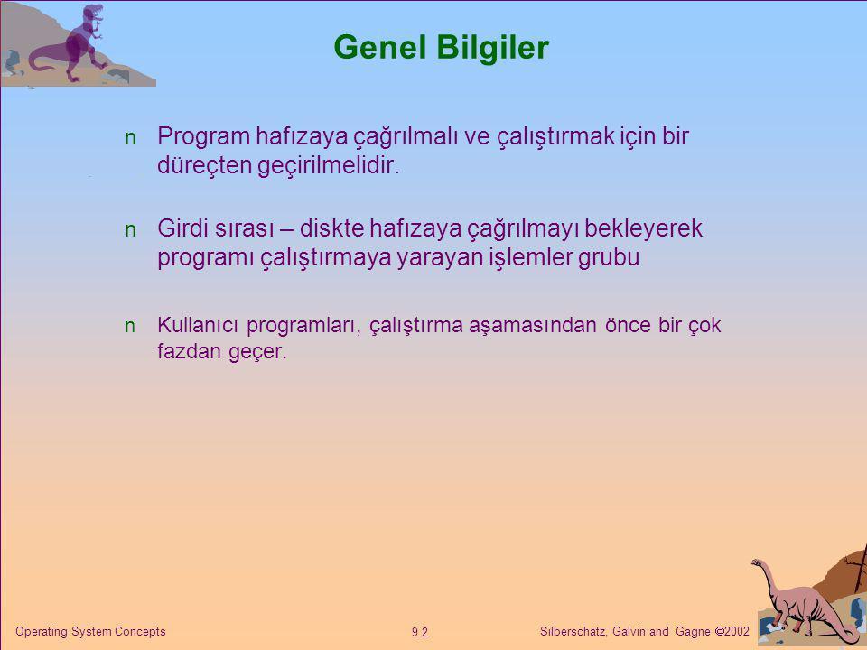Silberschatz, Galvin and Gagne  2002 9.2 Operating System Concepts Genel Bilgiler Program hafızaya çağrılmalı ve çalıştırmak için bir düreçten geçiri
