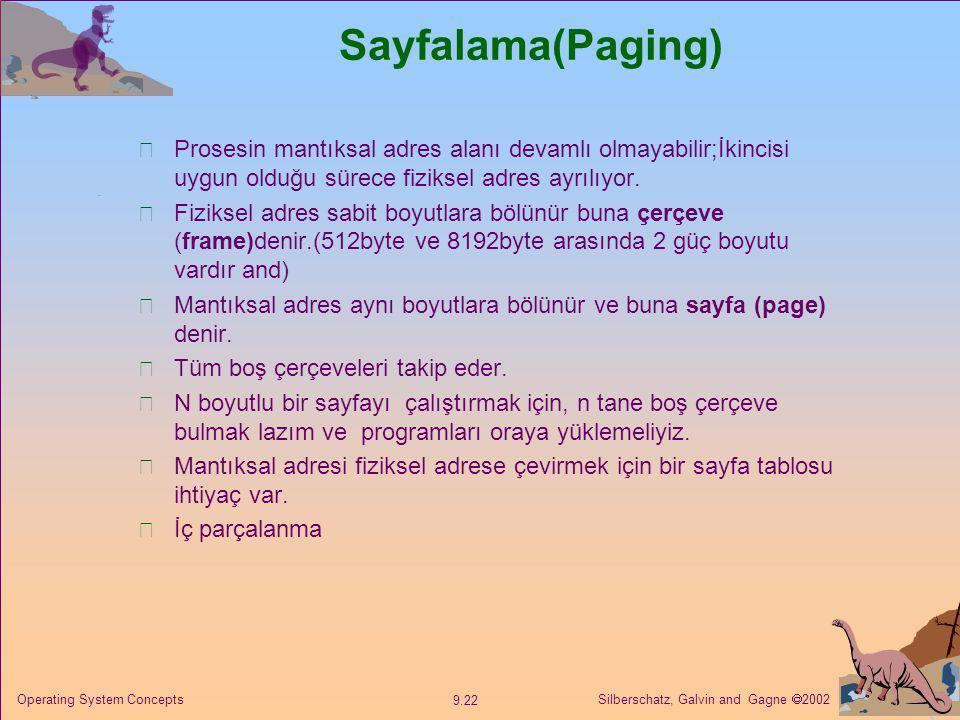 Silberschatz, Galvin and Gagne  2002 9.22 Operating System Concepts Sayfalama(Paging) Prosesin mantıksal adres alanı devamlı olmayabilir;İkincisi uyg